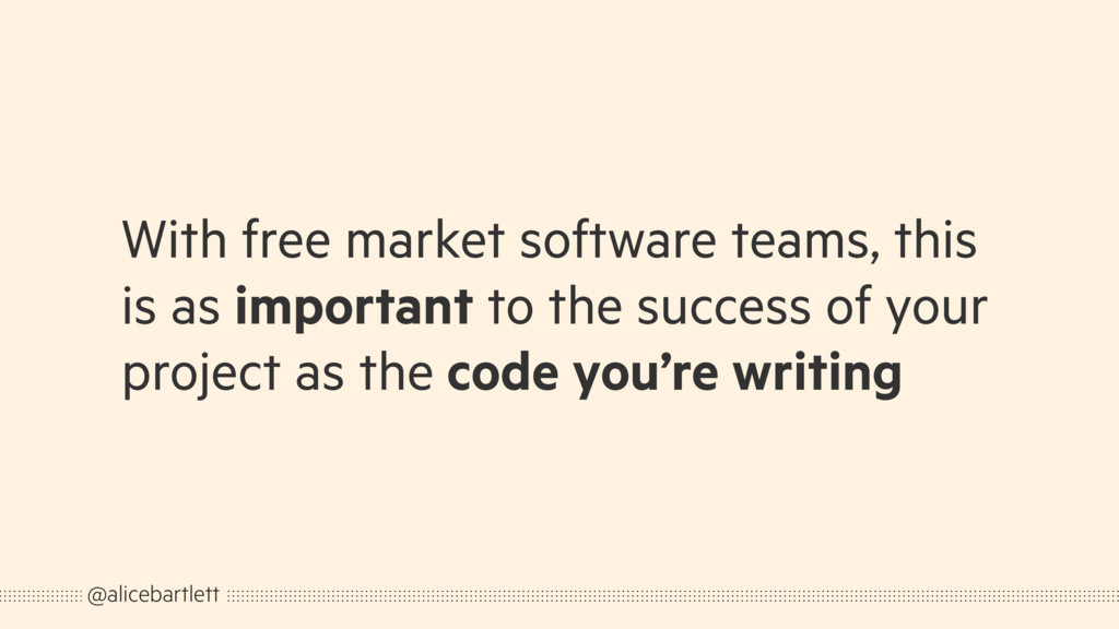 With free market software teams, this is as imp...