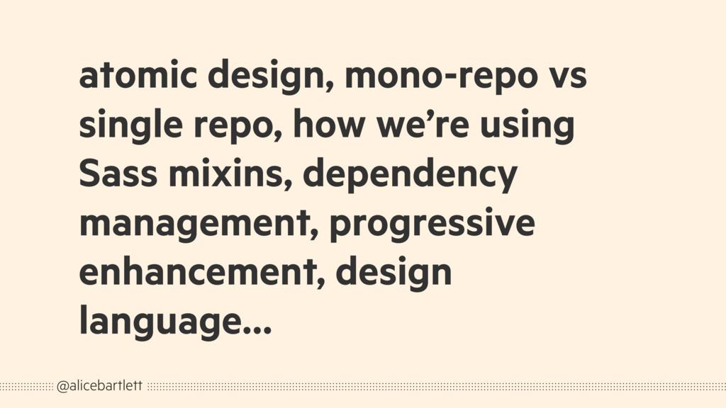 atomic design, mono-repo vs single repo, how we...