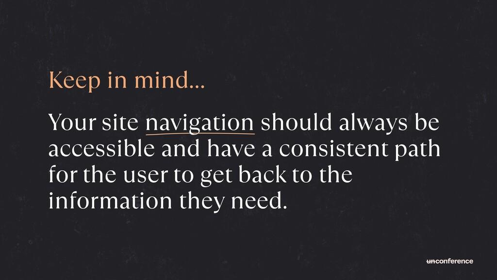 Keep in mind . Your site navigation should alwa...