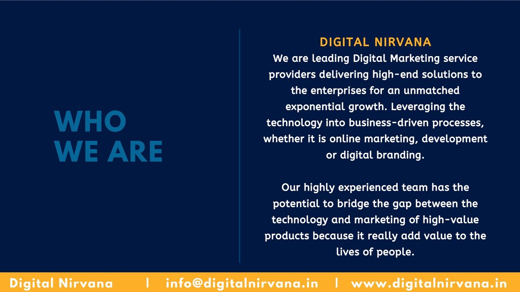 WHO WE ARE DIGITAL NIRVANA We are leading Digit...
