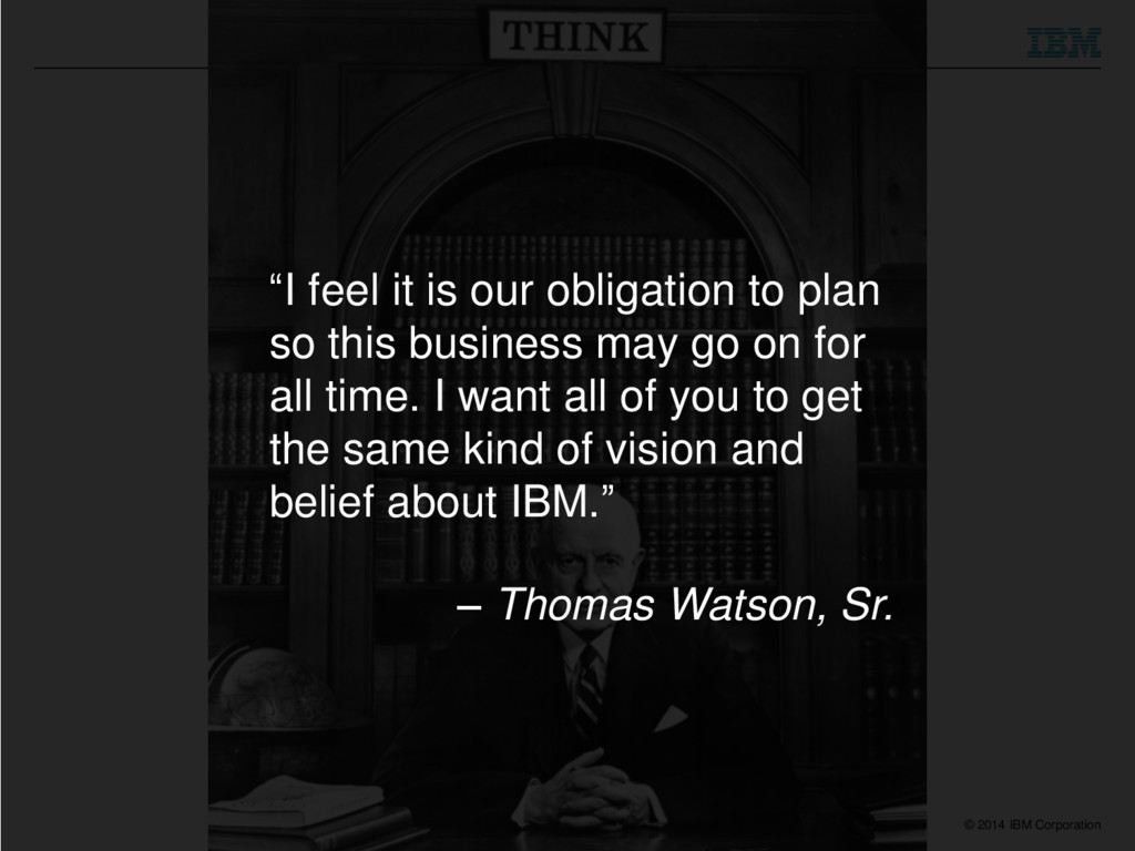 """© 2014 IBM Corporation """"I feel it is our obliga..."""