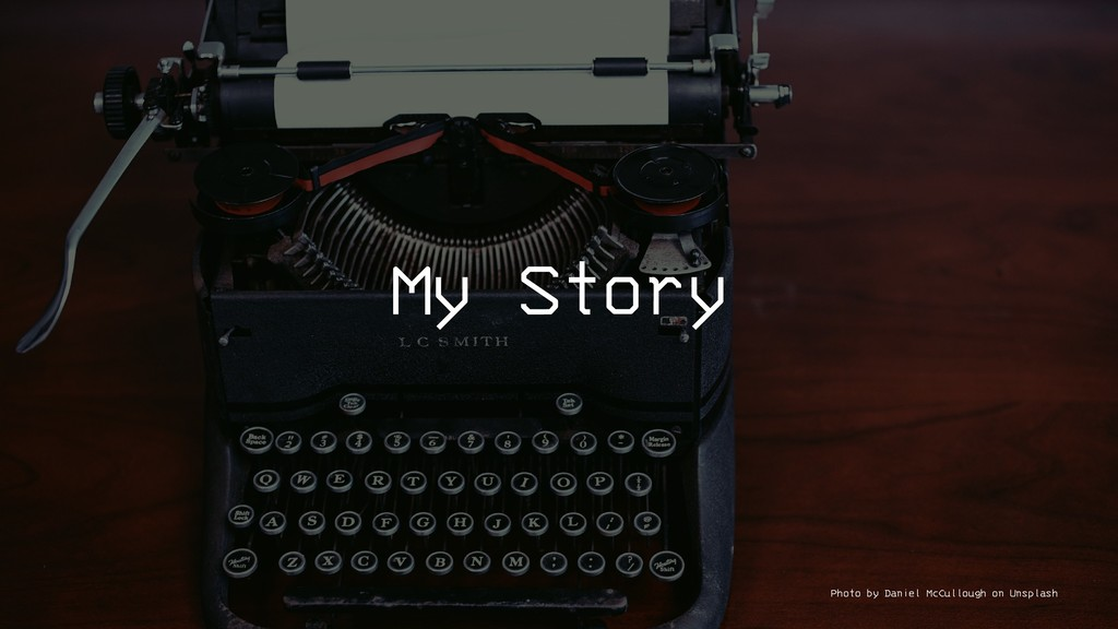 My Story Photo by Daniel McCullough on Unsplash
