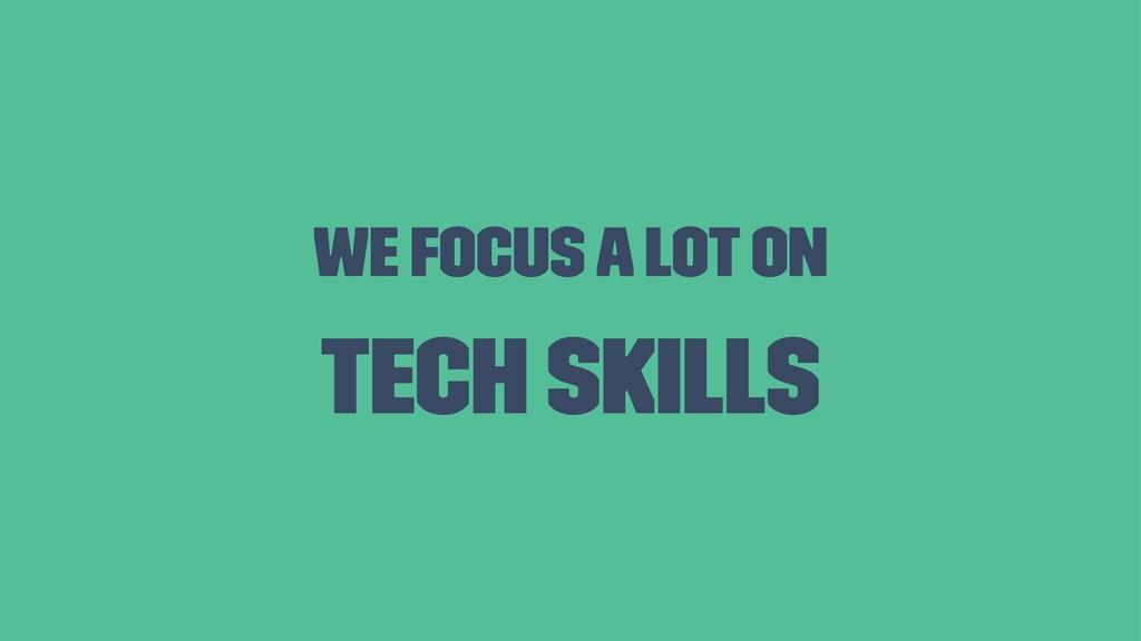 We focus a lot on Tech Skills