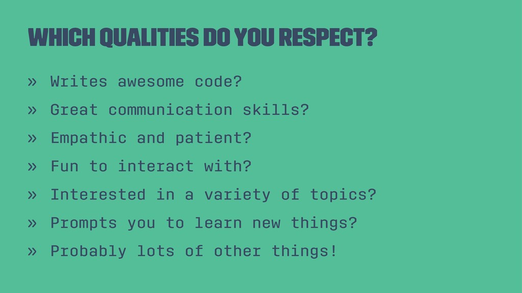 Which qualities do you respect? » Writes awesom...