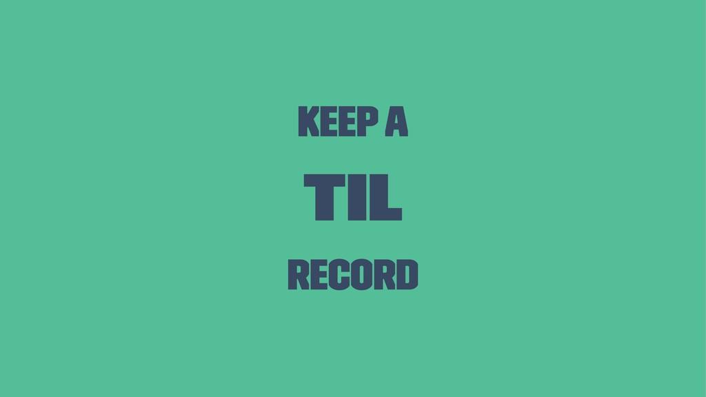 Keep a TIL Record
