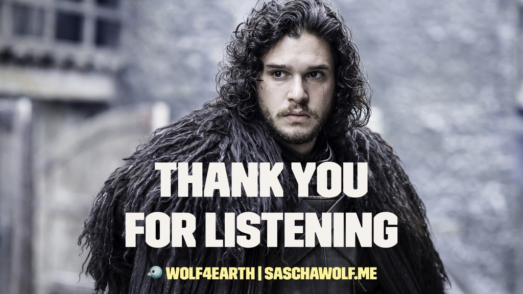 Thank you for listening ! wolf4earth | saschawo...