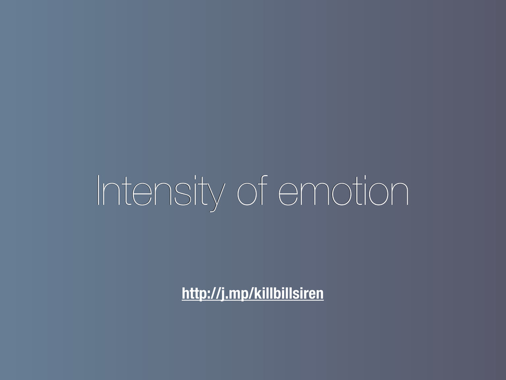 Intensity of emotion http://j.mp/killbillsiren