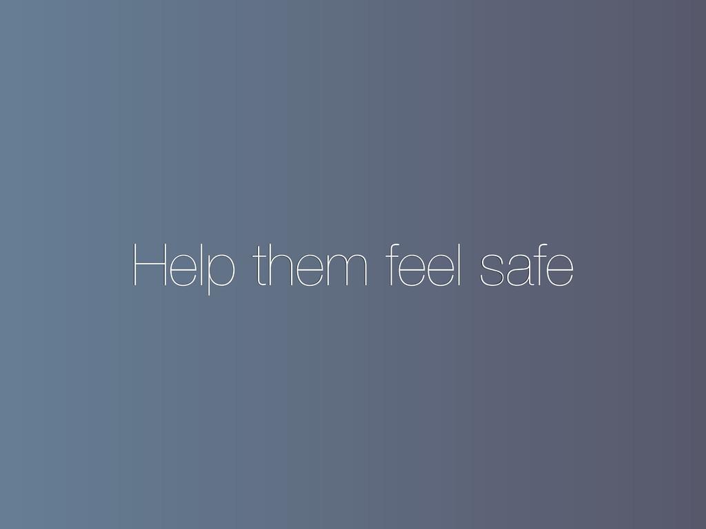 Help them feel safe