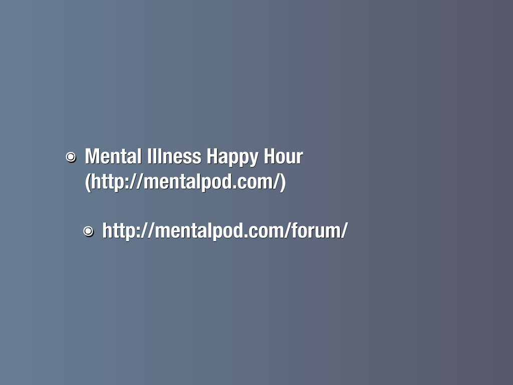 ๏ Mental Illness Happy Hour (http://mentalpod.c...