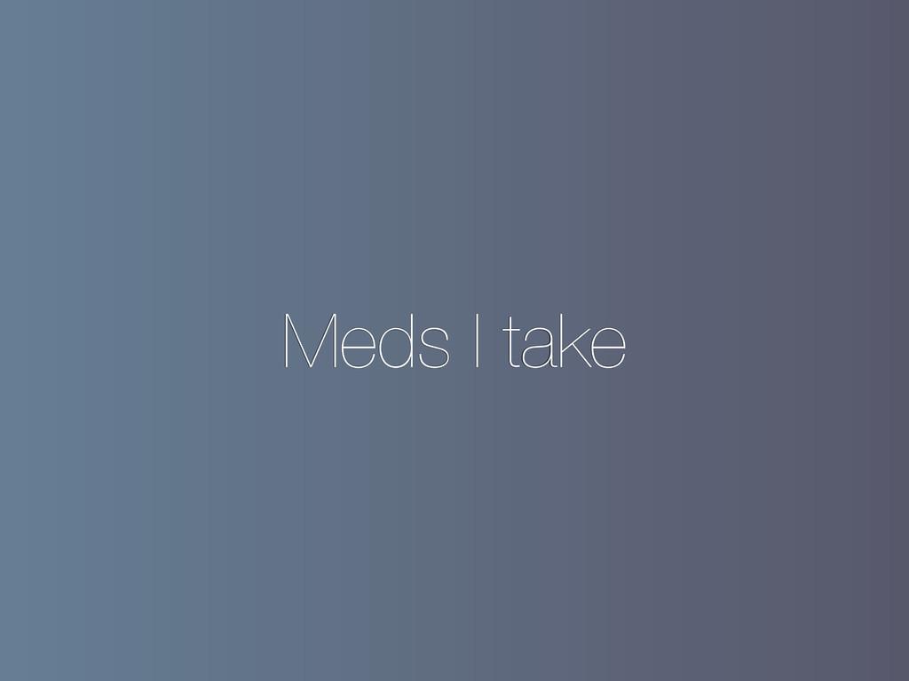 Meds I take
