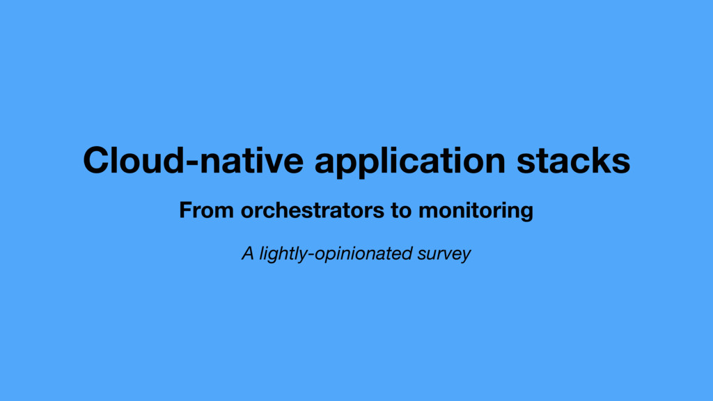 Cloud-native application stacks From orchestrat...