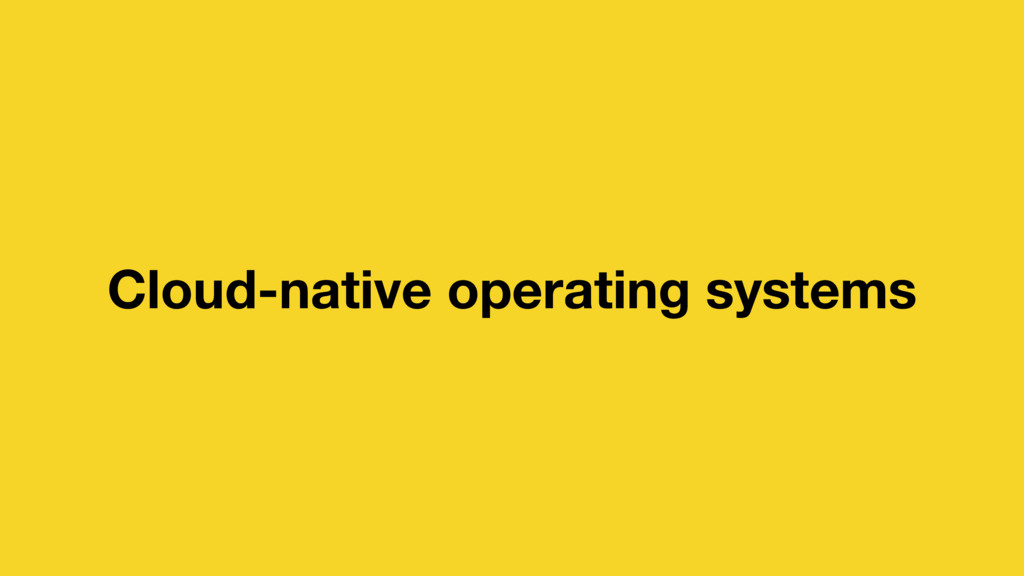 Cloud-native operating systems