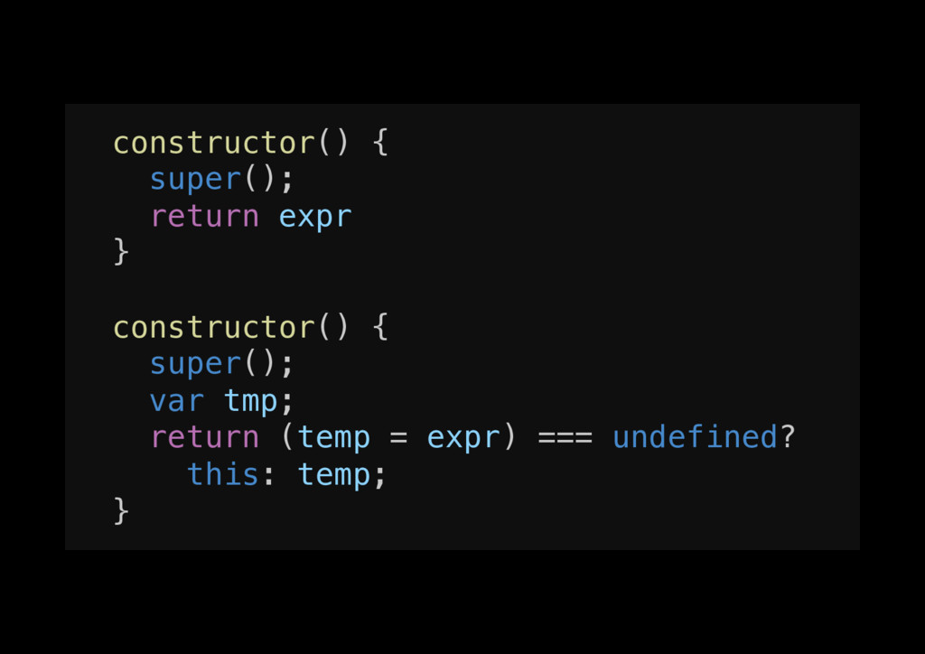constructor() {! super();! return expr! }! ! co...
