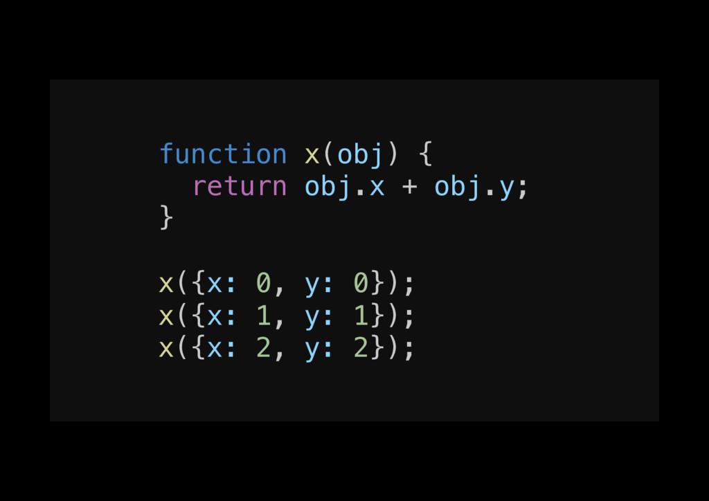 function x(obj) {! return obj.x + obj.y;! }! ! ...