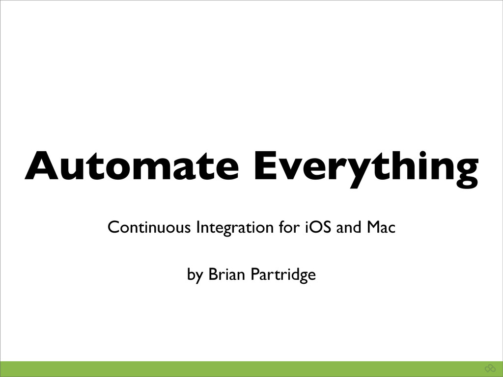 Automate Everything Continuous Integration for ...