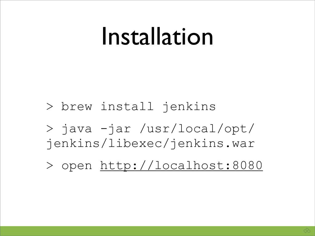 Installation > brew install jenkins > java -jar...