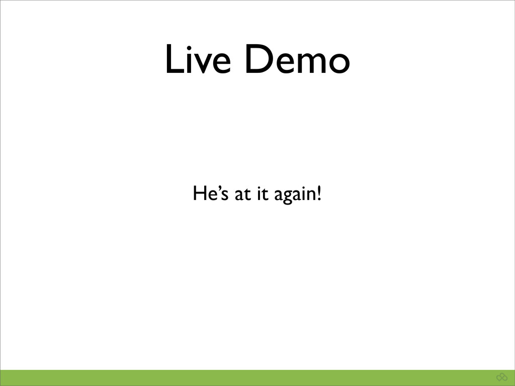 Live Demo He's at it again!