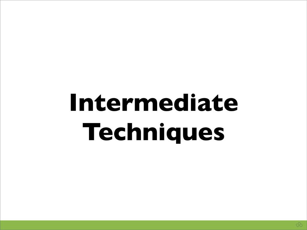 Intermediate Techniques