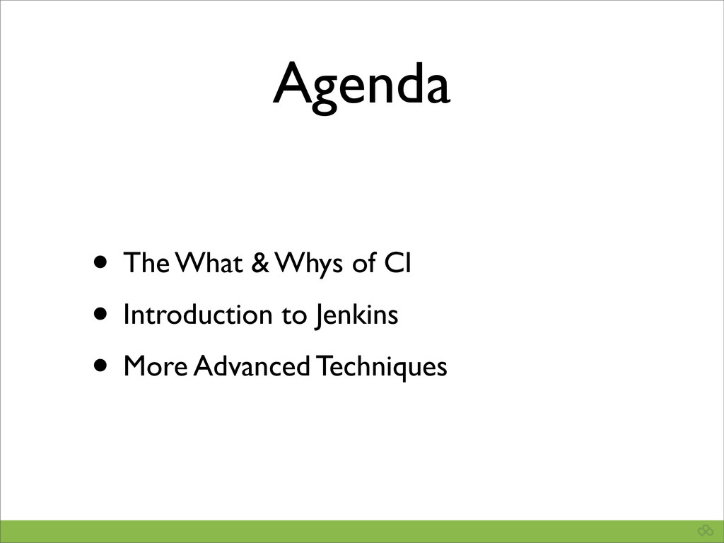 Agenda • The What & Whys of CI • Introduction t...