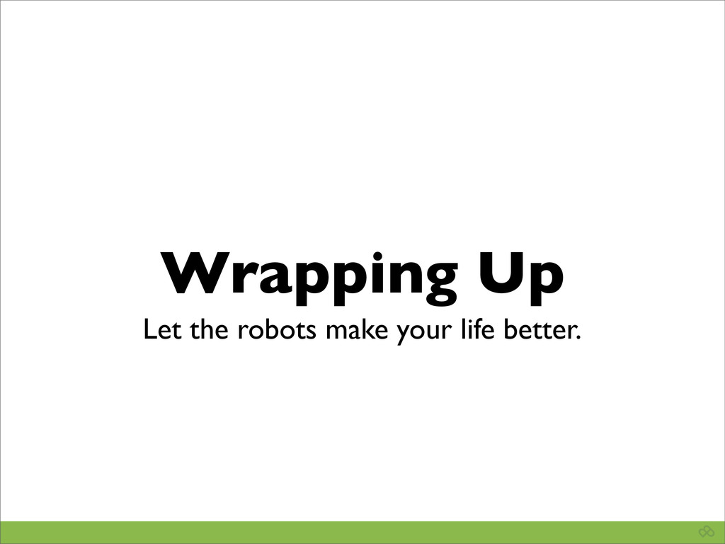 Wrapping Up Let the robots make your life bette...