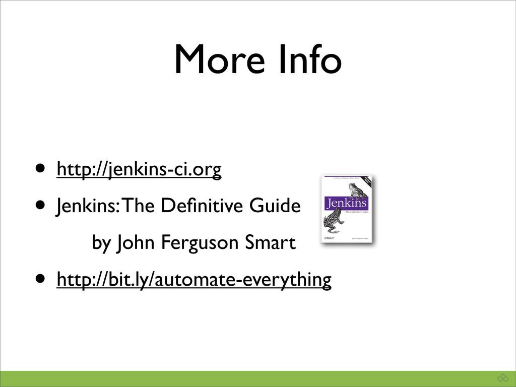 More Info • http://jenkins-ci.org • Jenkins: Th...