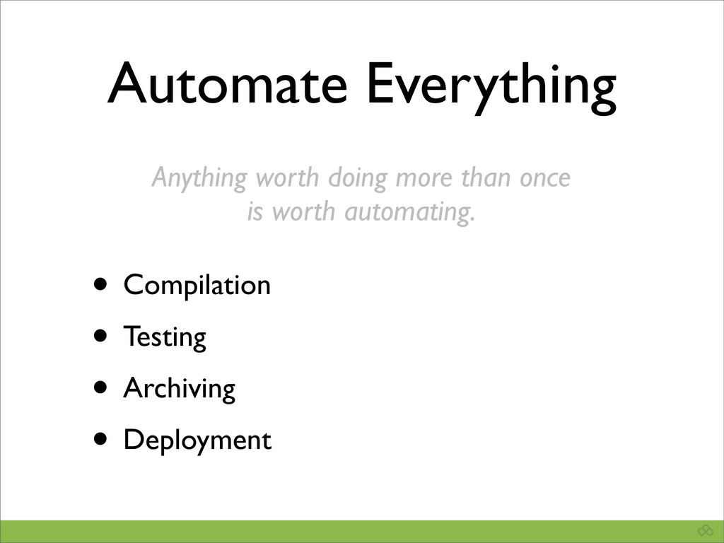 Automate Everything • Compilation • Testing • A...