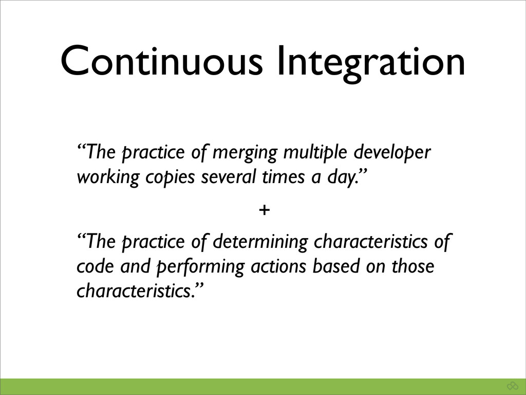 "Continuous Integration ""The practice of merging..."
