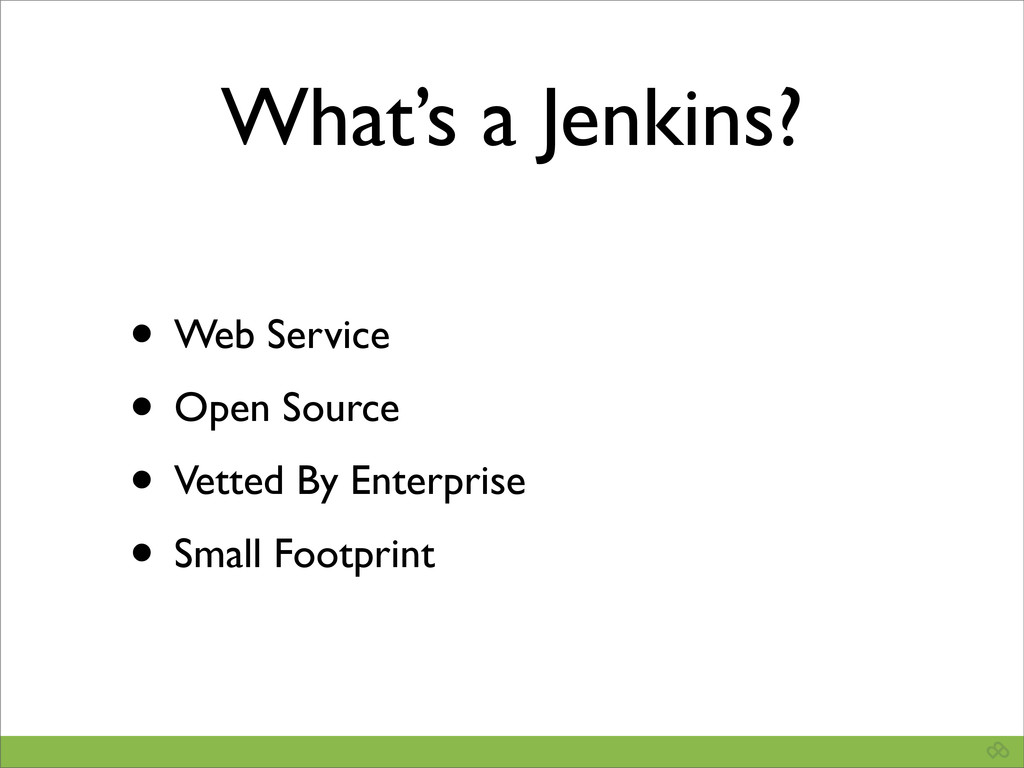 What's a Jenkins? • Web Service • Open Source •...