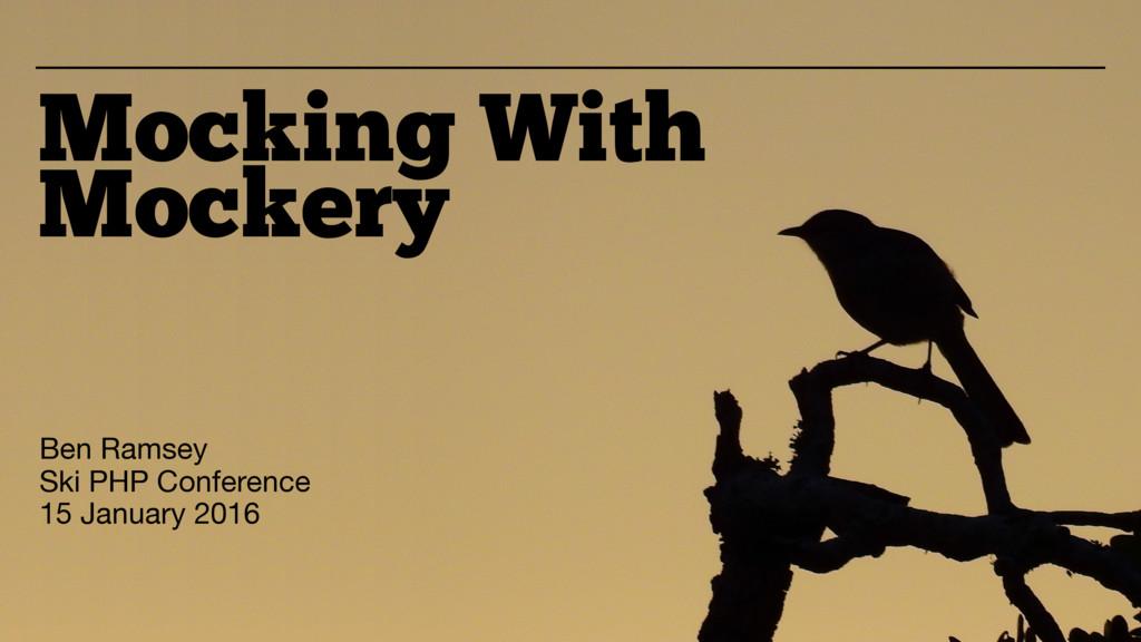 Mocking With Mockery Ben Ramsey  Ski PHP Confer...