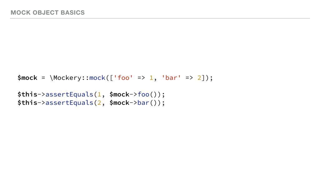 MOCK OBJECT BASICS $mock = \Mockery::mock(['foo...