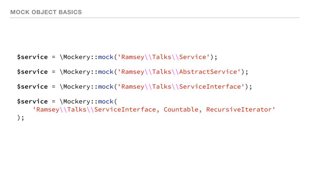 MOCK OBJECT BASICS $service = \Mockery::mock('R...