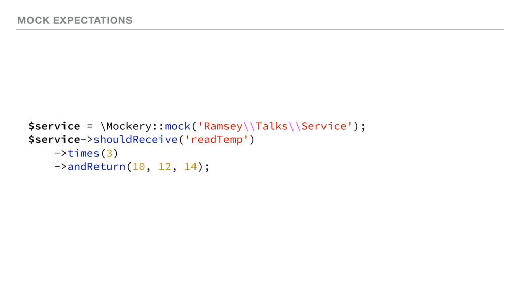 MOCK EXPECTATIONS $service = \Mockery::mock('Ra...