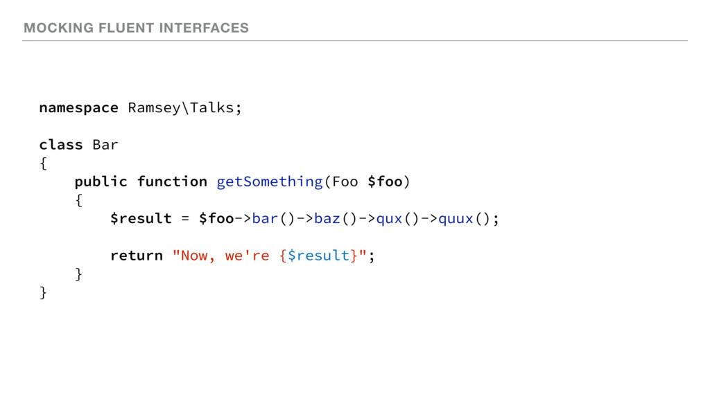 MOCKING FLUENT INTERFACES namespace Ramsey\Talk...