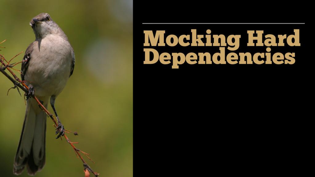 Mocking Hard Dependencies