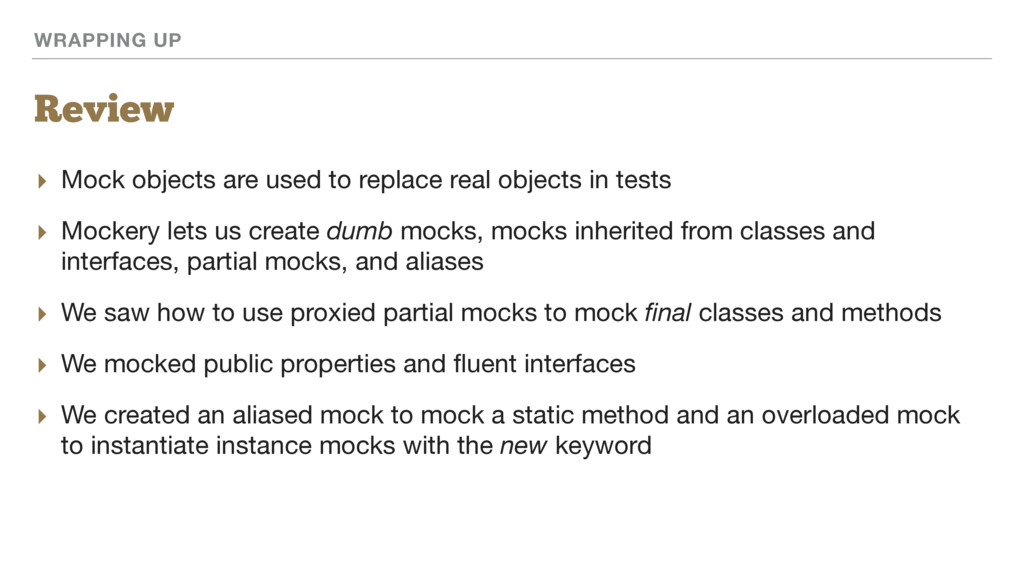 WRAPPING UP Review ▸ Mock objects are used to r...