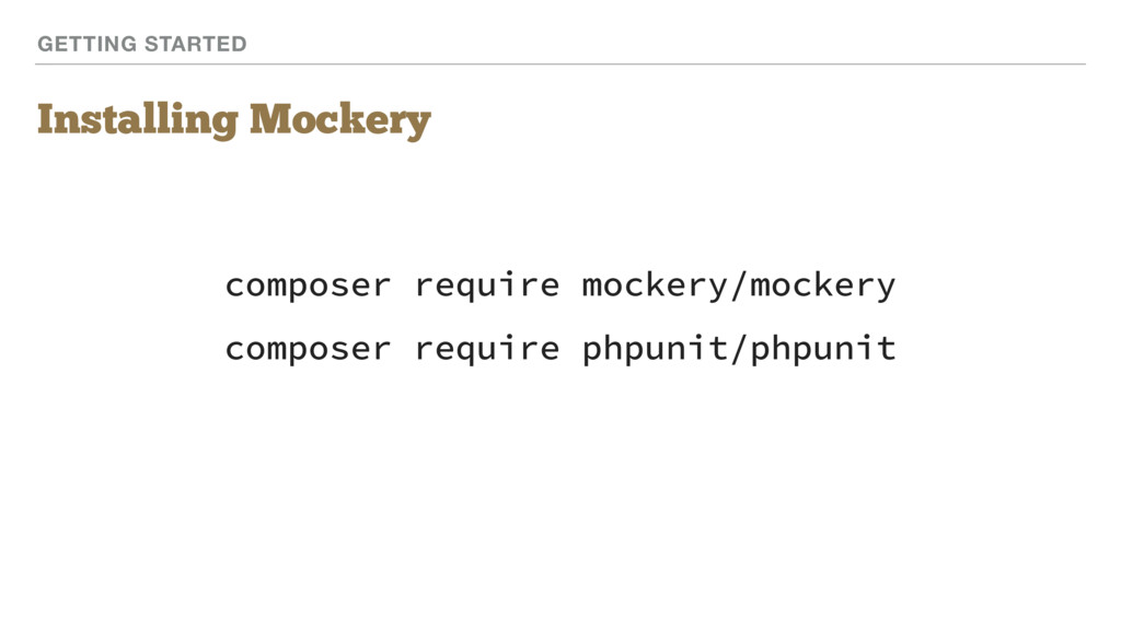 GETTING STARTED Installing Mockery composer req...