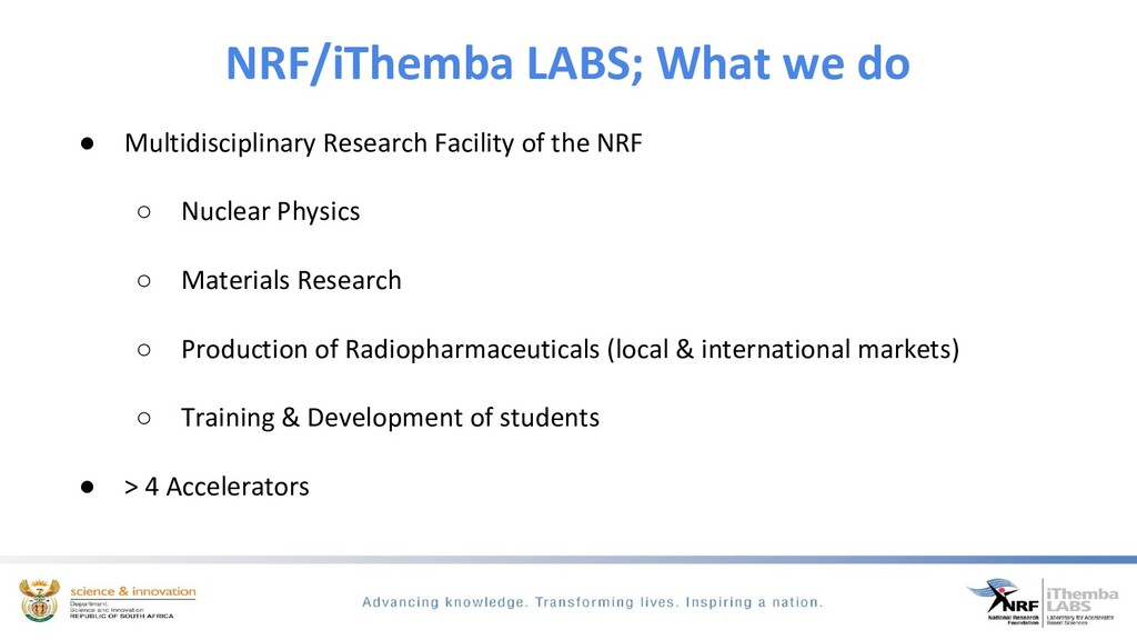 NRF/iThemba LABS; What we do ● Multidisciplinar...