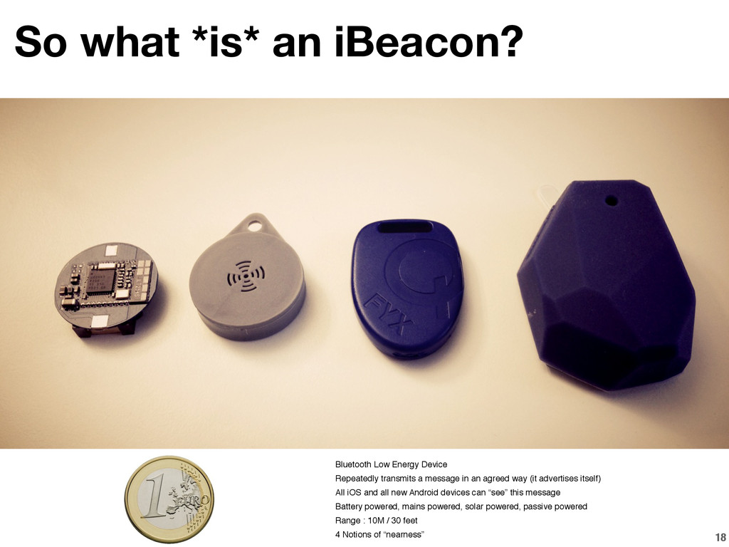 18 So what *is* an iBeacon? Bluetooth Low Energ...