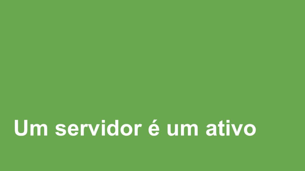 Um servidor é um ativo