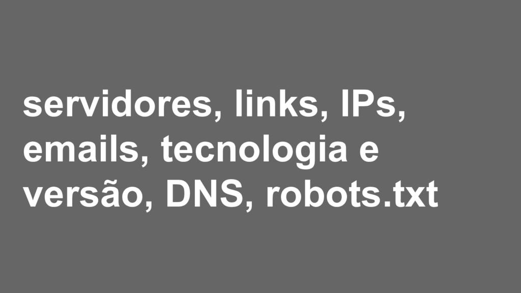 servidores, links, IPs, emails, tecnologia e ve...