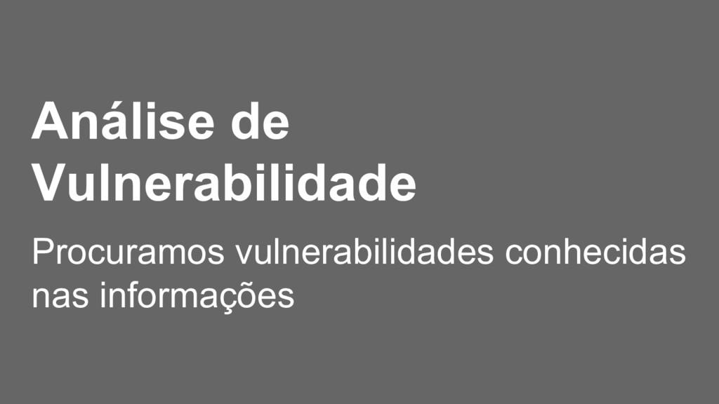 Análise de Vulnerabilidade Procuramos vulnerabi...