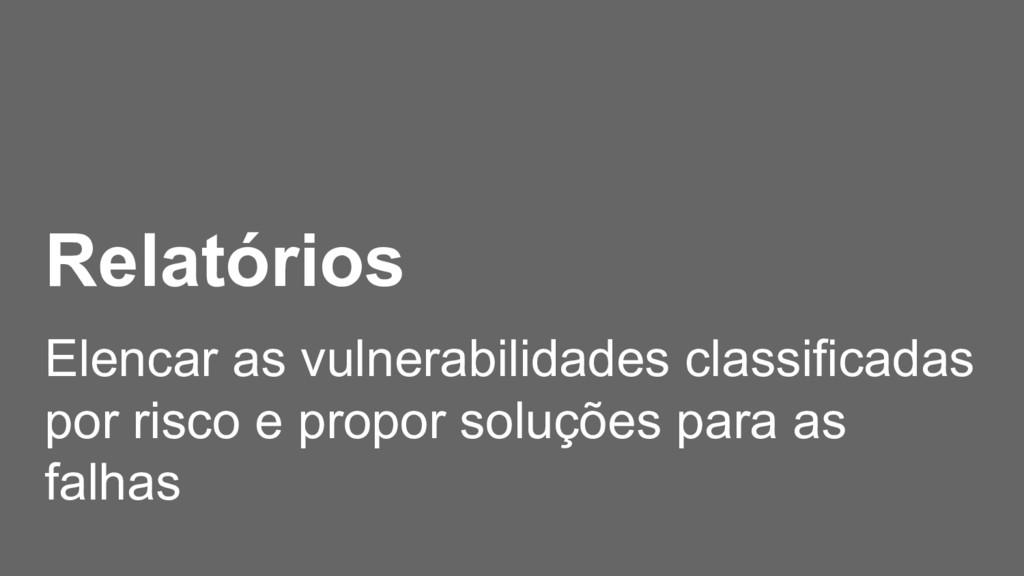 Relatórios Elencar as vulnerabilidades classifi...