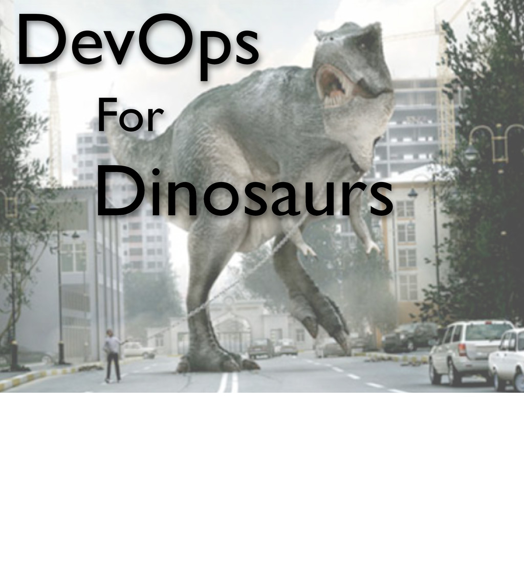 DevOps For Dinosaurs
