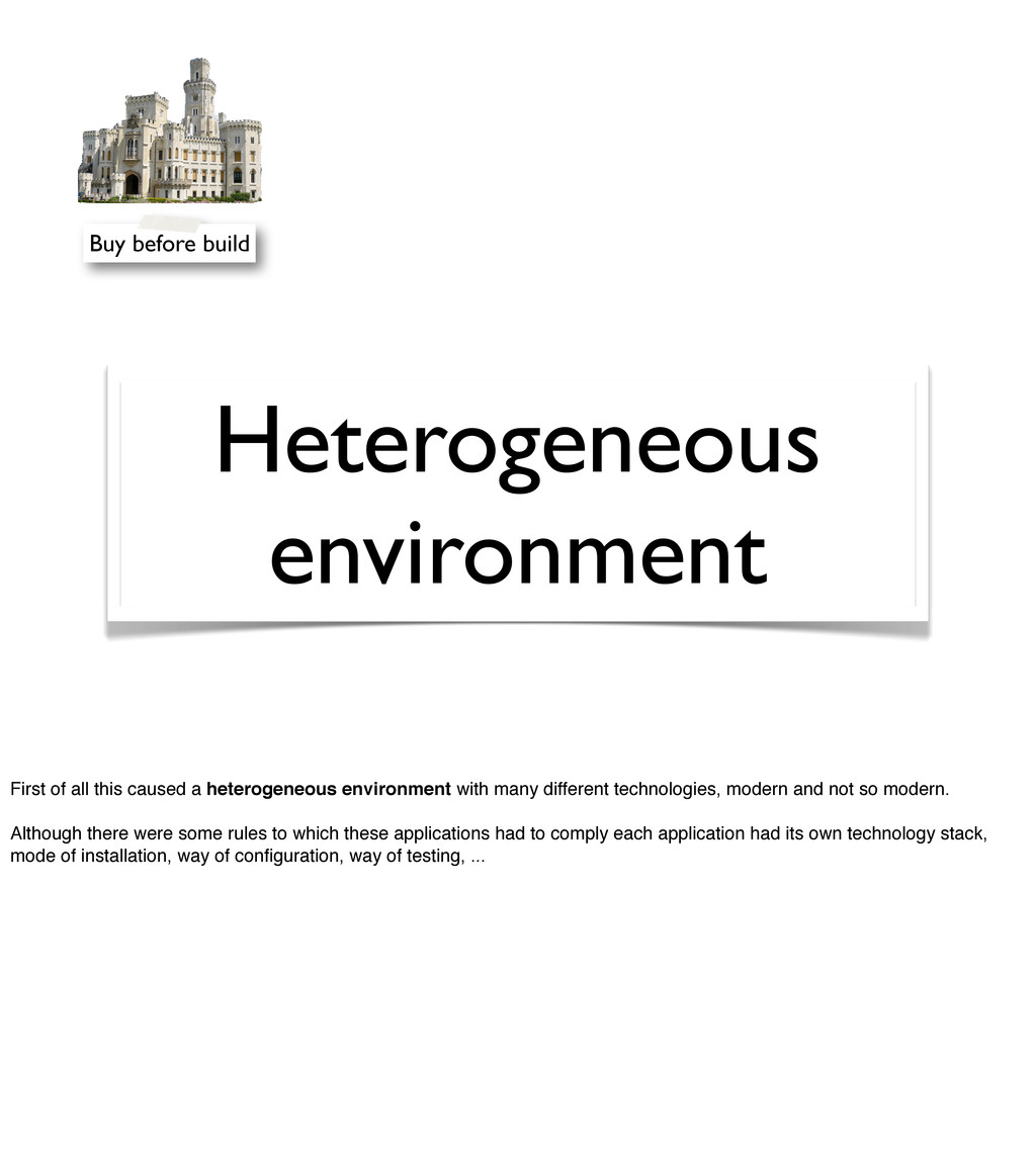 Heterogeneous environment Buy before build Firs...