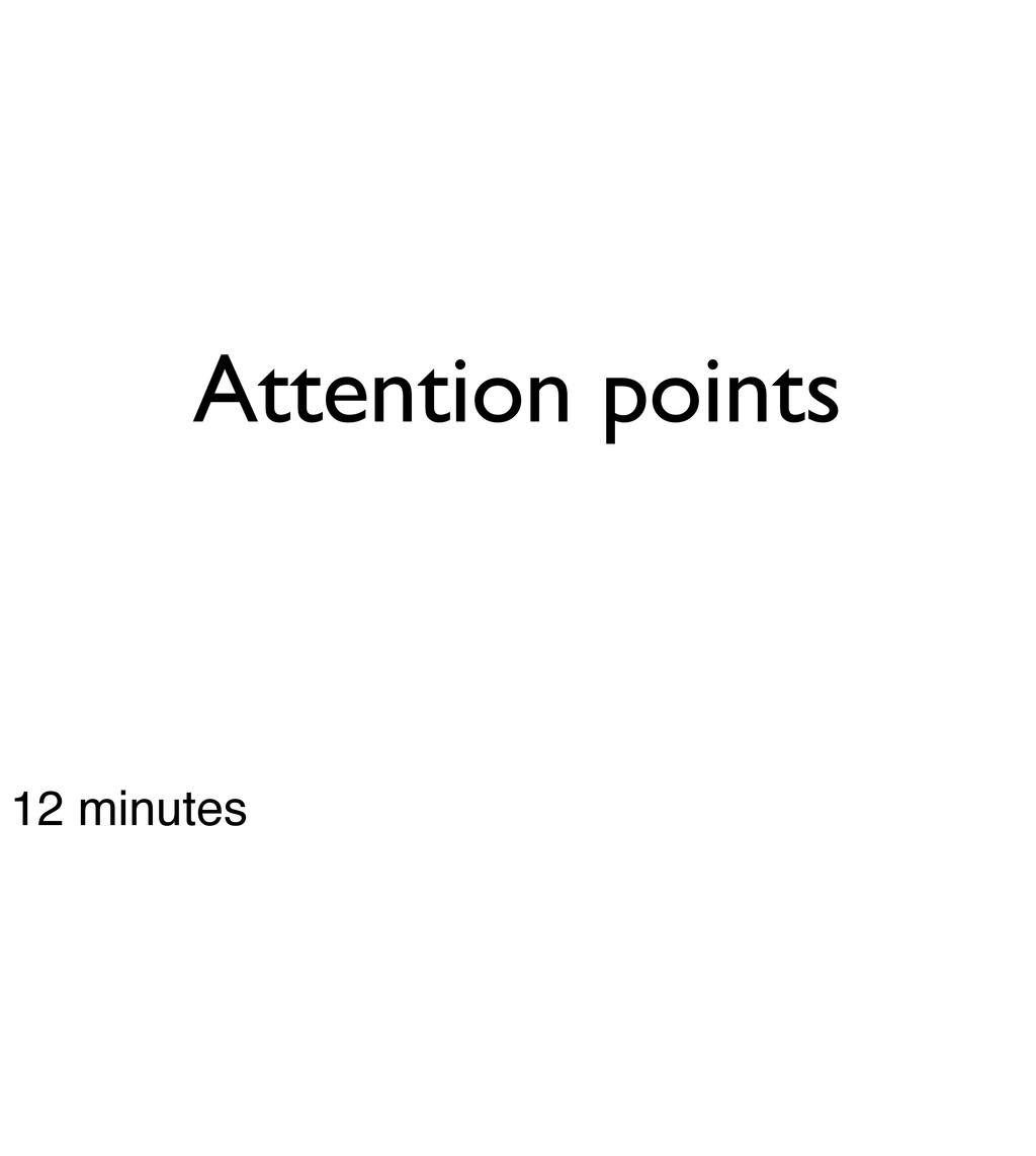 Attention points 12 minutes