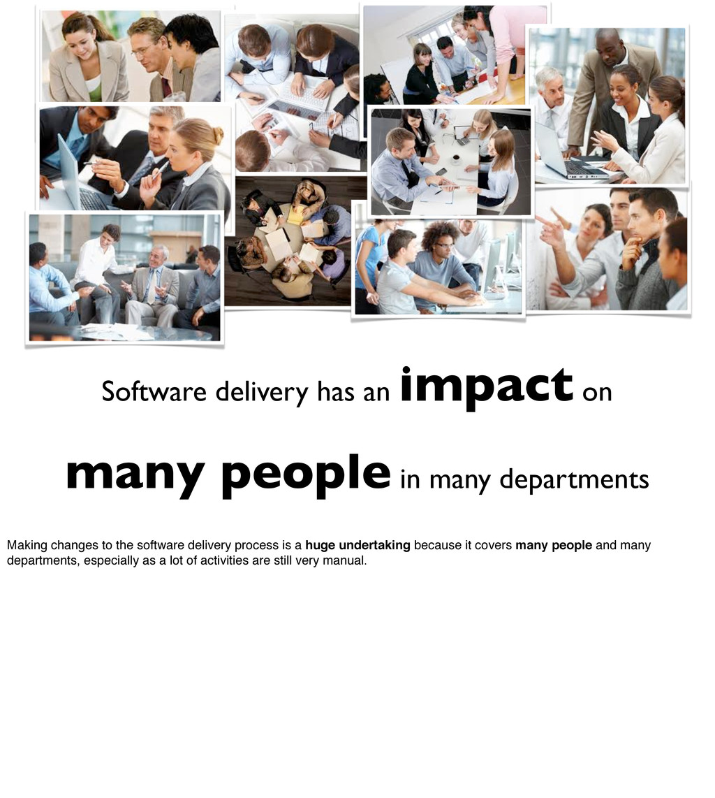 Software delivery has an impact on many people ...