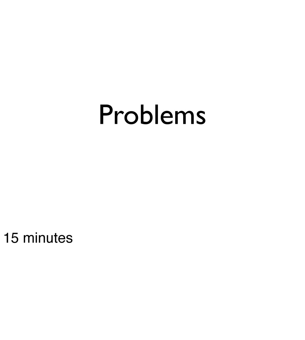 Problems 15 minutes