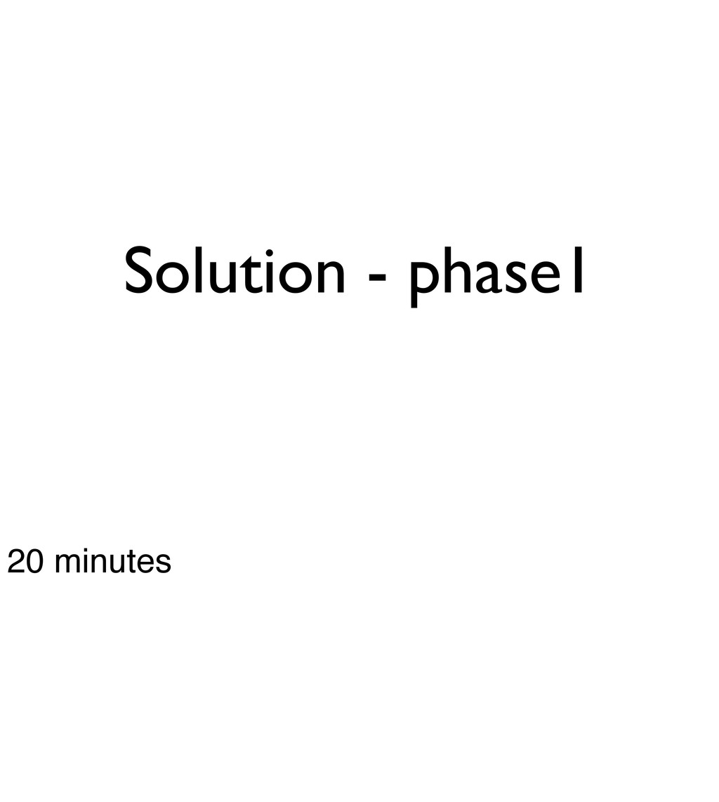 Solution - phase1 20 minutes