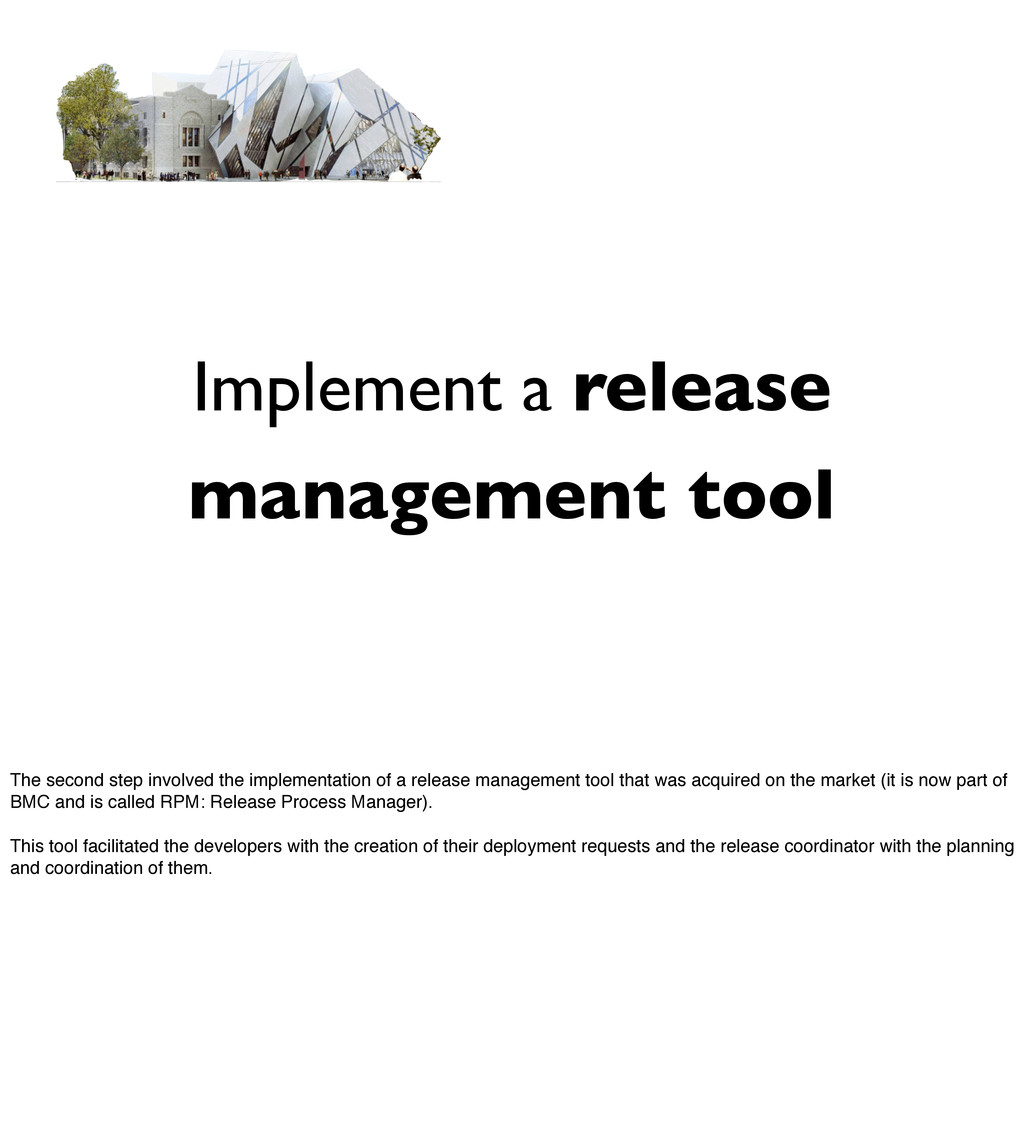 Implement a release management tool The second ...