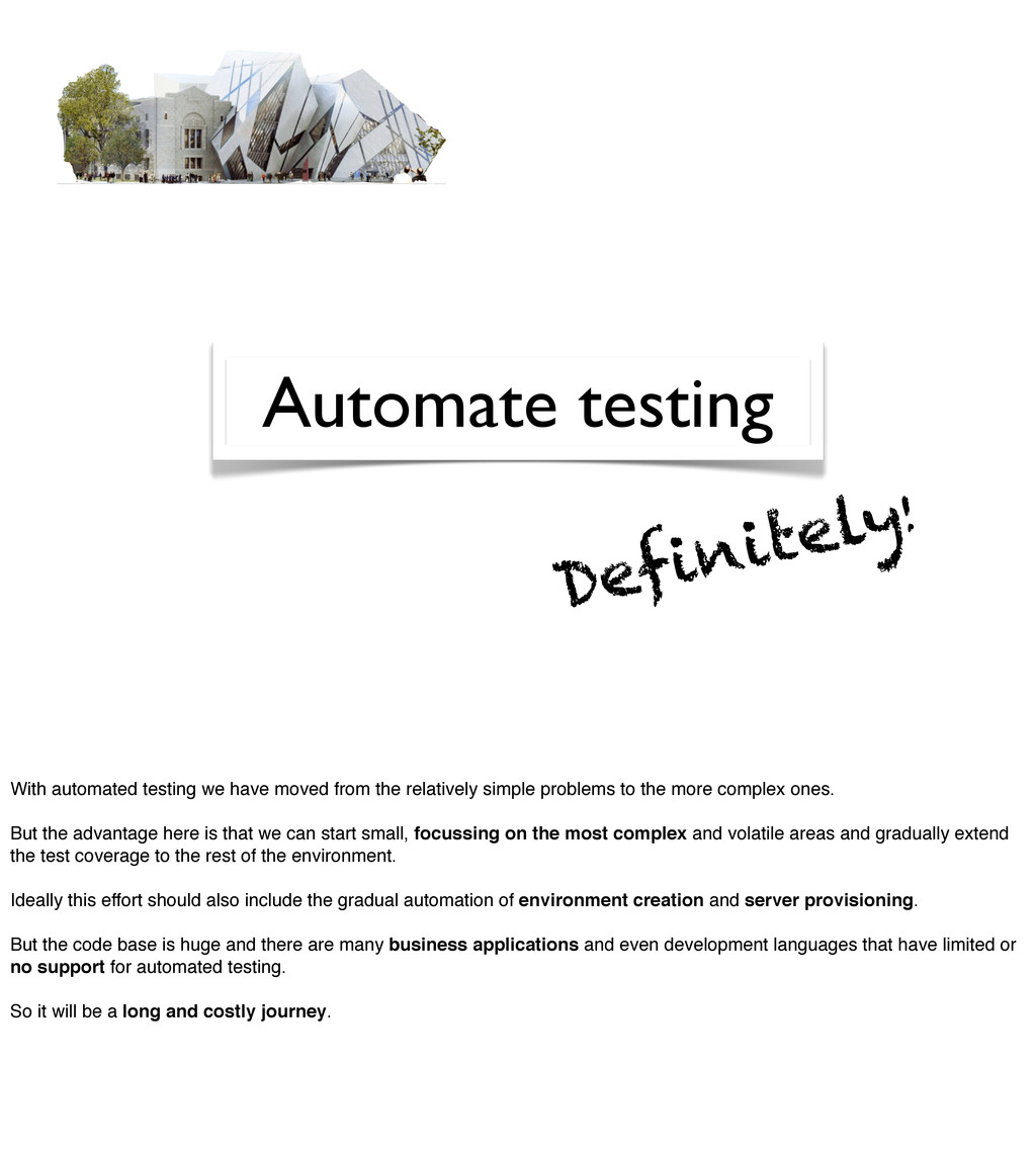 Automate testing Definitely! With automated tes...